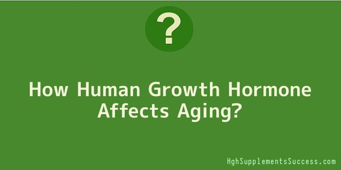 How Human Growth Hormone Affects Aging