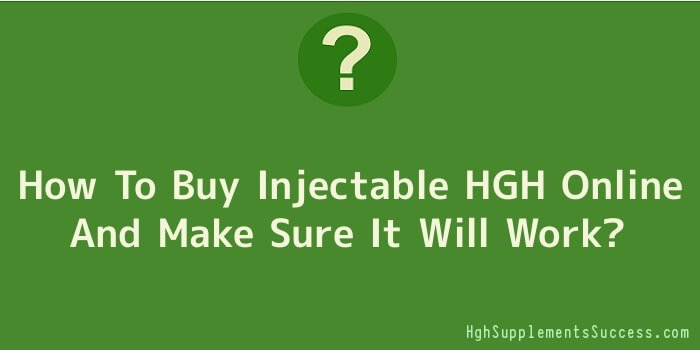 How To Buy Injectable HGH Online And Make Sure It Will Work