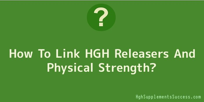 How To Link HGH Releasers And Physical Strength
